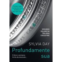 Livro Profundamente Sua - 2o Vol Serie Crossfire Silvia Day