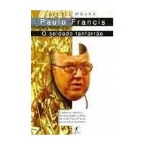 Paulo Francis O Soldado Fanfarrao - George Moura