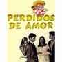 Novela Perdidos De Amor Em 48 Em Dvds - Frete Grátis