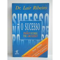Livro O Sucesso Não Corre Por Acaso Dr. Lair Ribeiro