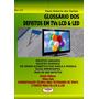 Livro Glossário Dos Defeitos Tvs Lcd E Led C/brinde Ref 227