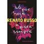 Livro Só Por Hoje E Para Sempre - Renato Russo - Biografia