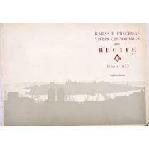 Raras E Preciosas Vistas E Panoramas Do Recife 1755 - 1855