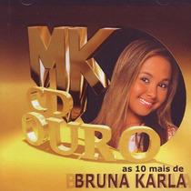 Cd Bruna Karla - Mk Ouro As 10 Mais (original E Lacrado)