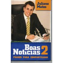 Livro Boas Noticias 2 Frases Para Compartilhar- Juliano Mato