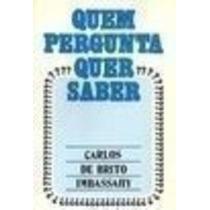 Livro Quem Pergunta Quer Saber Carlos De Brito Imbassahy