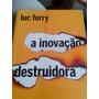 **luc Ferry** **a Inovação Destruidora** **livro Novo**