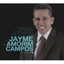 Cd Minhas Canções Na Voz De Pastor Jayme De Amorim Campos.