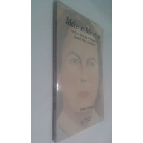 Livro Mãe E Mestra Vida E Obra Da Professora Izabel Pires C