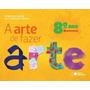 A Arte De Fazer Arte - Movimento - 8º Ano - 4ª Ed. 2013