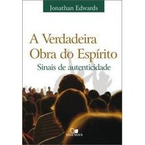 Verdadeira Obra Do Espírito - Jonathan Edwards