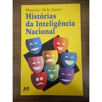 Livro Histórias Da Inteligencia Nacional- Maurício Melo J