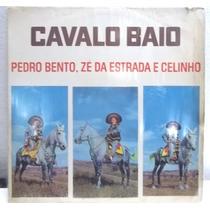 Pedro Bento Ze Da Estrada Celinho Cavalo Baio Lp