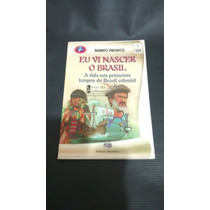 Eu Vi Nascer O Brasil A Vida Nos Primeiros Tempos Do Brasil