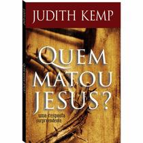 Quem Matou Jesus ? - Judith Kemp