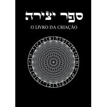 O Livro Da Criação (sefer Yetzirah) - J. R. P. T (abraão)