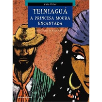 Teiniaguá A Princesa Moura Encantada Editora Scipione