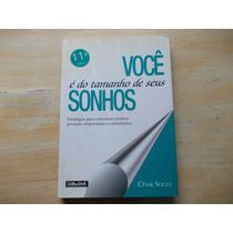 Livro Você É Do Tamanho De Seus Sonhos César Souza
