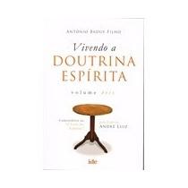Vivendo A Doutrina Espírita - Vol. 2 - Antônio Baduy Filho,