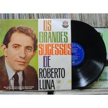 Roberto Luna Os Grandes Sucessos - Lp Rge Original Raro