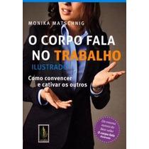 Livro - Corpo Fala No Trabalho, O Como Convencer E Cativar O