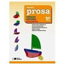 Livro Projeto Prosa 1º Ciências,geografia E Historia.