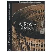 Grandes Civilizações Do Passado: A Roma Antiga