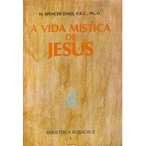 Livro A Vida Mistica De Jesus H.spencer Lewis F.r.c. Bibliot