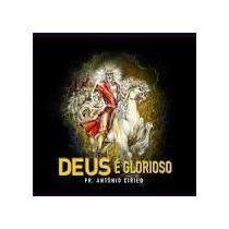 Cd Pr. Antonio Cirilo / Deus É Glorioso / Frete Gratis
