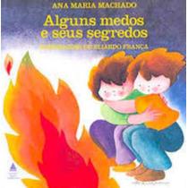 Alguns Medos E Seus Segredos - 5ª Edição Ana Maria Machado