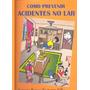 Como Previnir Acidentes No Lar- Antonio Ramos Nogueira Filho