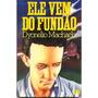 Ele Vem Do Fundão - Dyonelio Machado Com Frete