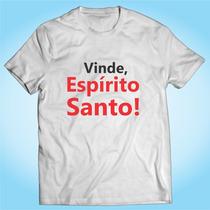 Camisa Vinde Espírito Santo Religiosa Gospel Personalizada