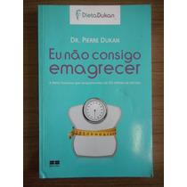 Livro Eu Não Consigo Emagrecer- Dr. Pierre Dukan