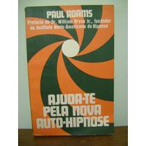 Livro Ajuda-te Pela Nova Auto-hipnose - Paul Adams