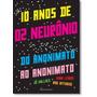 10 Anos De 02 Neurônios: Do Anonimato Ao Anonimato