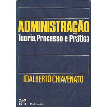Administração Teoria, Processo E Prática Idalberto Chiavenat