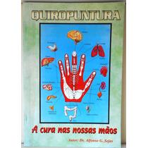 Livro Quiropuntura, A Cura Das Nossas Mãos - Dr. Afonso G S