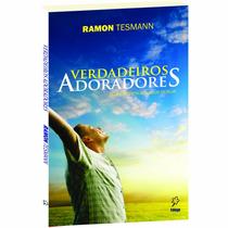 Verdadeiros Adoradores - Ramon Tessmann