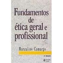 Livro Fundamentos De Ética Geral E Profissional Marculino Ca