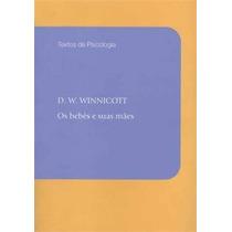 Livro Os Bebes E Suas Mães De D W Winnicott - Novo