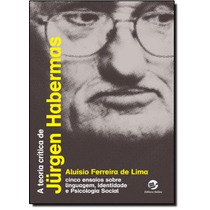 Teoria Crítica De Jurgen Habermas, A: Cinco Ensaios Sobre