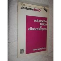 * Livro - Rose Mary Petry - Educação Fisica E Alfabetização