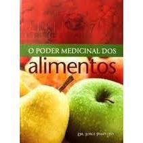 Livro O Poder Medicinal Dos Alimentos=dr Jorge Pamplona Gran