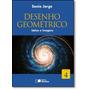 Desenho Geométrico: Idéias E Imagens - Vol.4 - 9º Ano