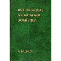Livro As Hortaliças Na Medicina Doméstica Prof Alfons Balbac