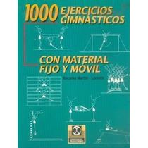 1000 Ejercicios Gimnásticos Con Material Fijo Y Movil De Mar