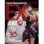Ebook Como Reconquistar Ex Amor Em 30 Dias Completo