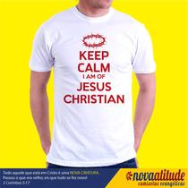 Camisa Evangélica - Keep Calm I Am Of Jesus Christian