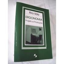Livro: Ergonomia - Projeto E Produção - Itiro Lida